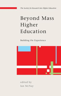 Beyond Mass Higher Education: Building on Experience - McNay, Ian (Editor)