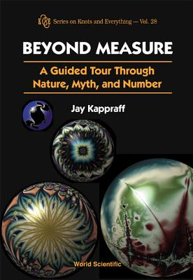 Beyond Measure: A Guided Tour Through Nature, Myth and Number - Kappraff, Jay