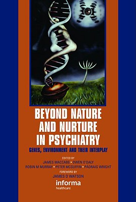 Beyond Nature and Nurture in Psychiatry: Genes, Environment and Their Interplay - Maccabe, James (Editor)