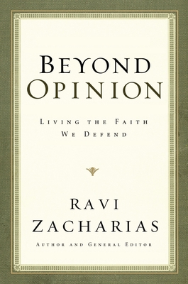 Beyond Opinion: Living the Faith We Defend - Zacharias, Ravi
