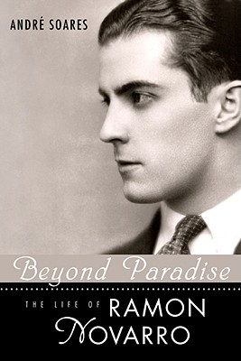 Beyond Paradise: The Life of Ramon Novarro - Soares, Andre, and Slide, Anthony (Foreword by)
