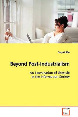 Beyond Post-Industrialism - Griffin, Gary