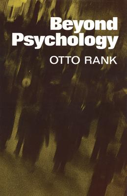 Beyond Psychology - Rank, Otto, Professor