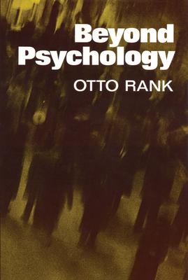Beyond Psychology - Rank, Otto, Professor
