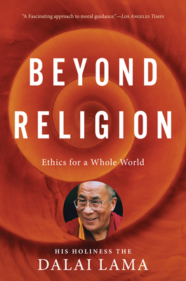 Beyond Religion: Ethics for a Whole World - Dalai Lama, H H, and Norman, Alexander (Contributions by)