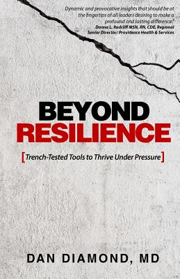 Beyond Resilience: Trench-Tested Tools to Thrive Under Pressure - Diamond MD, Dan