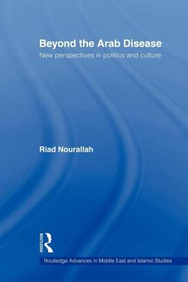 Beyond the Arab Disease: New Perspectives in Politics and Culture - Nourallah, Riad