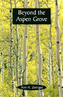 Beyond the Aspen Grove - Zwinger, Ann Haymond