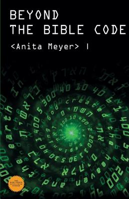 Beyond the Bible Code - Meyer, Anita, and Kelley, Lk (Foreword by), and Stacionis, Alice (Commentaries by)