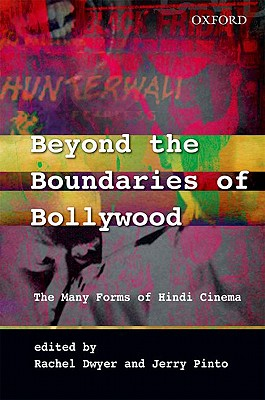 Beyond the Boundaries of Bollywood: The Many Forms of Hindi Cinema - Dwyer, Rachel, Professor (Editor), and Pinto, Jerry (Editor)