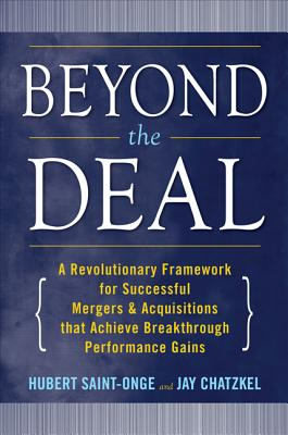 Beyond the Deal: Mergers & Acquisitions That Achieve Breakthrough Performance Gains - Saint-Onge, Hubert