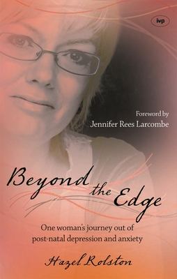 Beyond the Edge: One Woman's Journey Out of Post-natal Depression and Anxiety - Rolston, Hazel