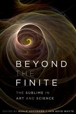 Beyond the Finite: The Sublime in Art and Science - Hoffmann, Roald (Editor), and Boyd Whyte, Iain (Editor)