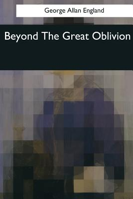 Beyond the Great Oblivion - England, George Allan
