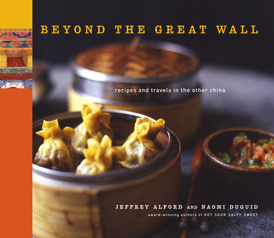 Beyond the Great Wall: Recipes and Travels in the Other China - Alford, Jeffrey