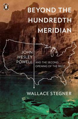 Beyond the Hundredth Meridian: John Wesley Powell and the Second Opening of the West - Stegner, Wallace