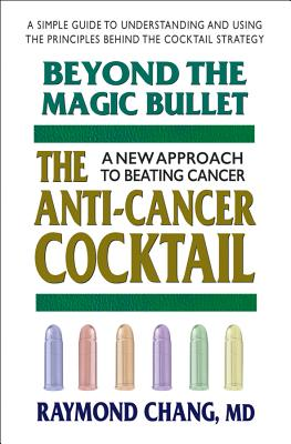Beyond the Magic Bullet: The Anti-Cancer Cocktail - Chang, Raymond