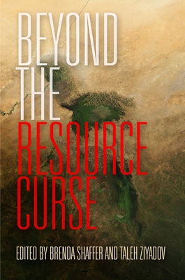 Beyond the Resource Curse - Shaffer, Brenda (Editor)