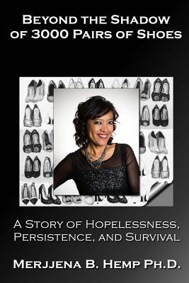 Beyond the Shadow of 3000 Pairs of Shoes: A Story of Hopelessness, Persistence, and Survival - Hemp, Merjjena B