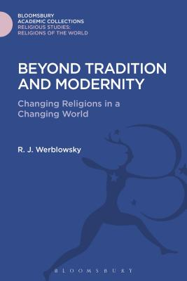 Beyond Tradition and Modernity: Changing Religions in a Changing World - Werblowsky, R J Zwi