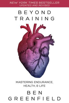 Beyond Training: Mastering Endurance, Health, and Life - Greenfield, Ben