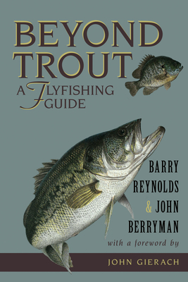 Beyond Trout: A Flyfishing Guide - Reynolds, Barry, and Berryman, John, and Gierach, John