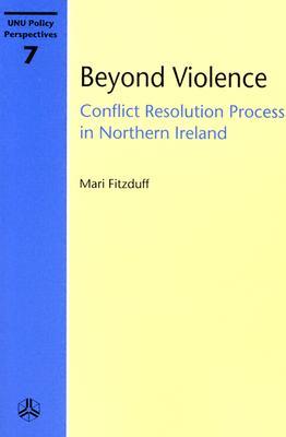Beyond Violence: Conflict Resolution Process in Northern Ireland - Fitzduff, Mari