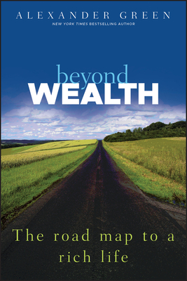 Beyond Wealth: The Road Map to a Rich Life - Green, Alexander