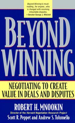 Beyond Winning: Negotiating to Create Value in Deals and Disputes - Mnookin, Robert H, and Peppet, Scott R, and Tulumello, Andrew S
