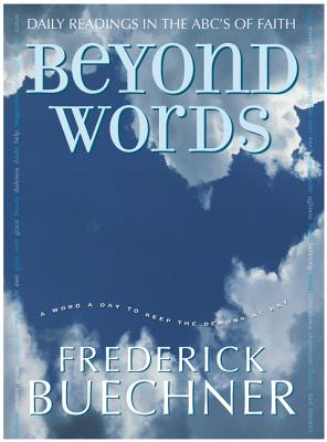 Beyond Words: Daily Readings in the ABC's of Faith - Buechner, Frederick