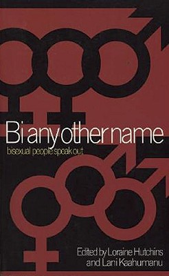 Bi Any Other Name: Bisexual People Speak Out - Hutchins, Loraine (Editor), and Kaahumanu, Lani (Editor)