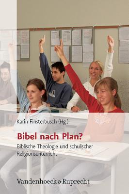 Bibel Nach Plan?: Biblische Theologie Und Schulischer Religionsunterricht - Finsterbusch, Karin (Editor)