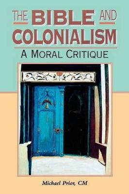 Bible and Colonialism: A Moral Critique - Prior, Michael