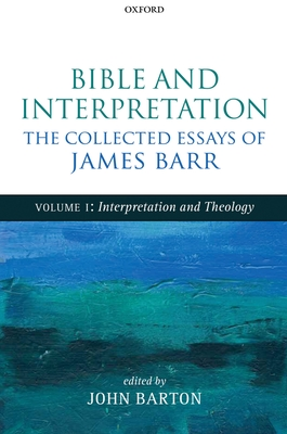 Bible and Interpretation: The Collected Essays of James Barr: Volume I: Interpretation and Theology - Barr, James, and Barton, John (Editor)