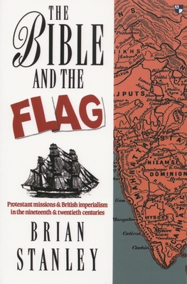 Bible and the Flag: Protestant Missions and British Imperialism in the Nineteenth and Twentieth - Stanley, Brian, and Stanley, B