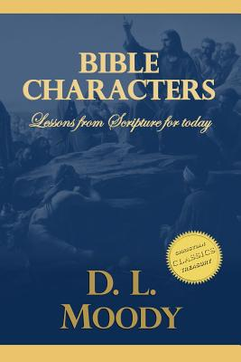 Bible Characters: Studies on Daniel, Enoch, Lot, Jacob and John the Baptist - Moody, D L