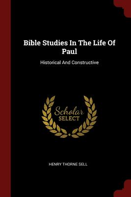 Bible Studies in the Life of Paul: Historical and Constructive - Sell, Henry Thorne