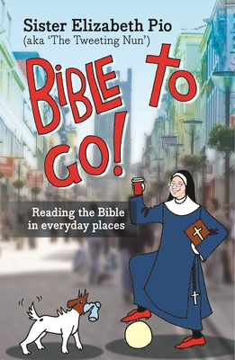 Bible to Go!: Reading the Bible in Everyday Places - Pio, Elizabeth, Sister
