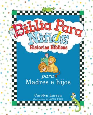Biblia Para Ninos: Historias Biblicas Para Madres E Hijos - Larsen, Carolyn