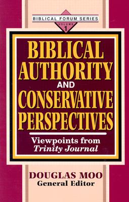 Biblical Authority and Conservative Perspectives, Vol. 1: Viewpoints from Trinity Journal - Moo, Douglas (Editor)