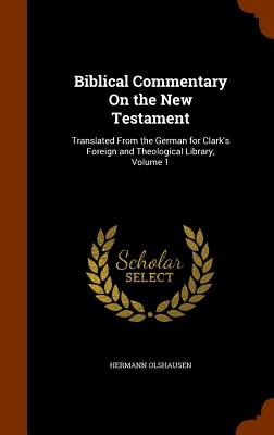 Biblical Commentary on the New Testament: Translated from the German for Clark's Foreign and Theological Library, Volume 1 - Olshausen, Hermann, Dr.