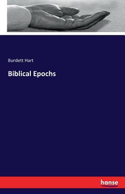 Biblical Epochs - Hart, Burdett