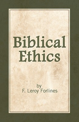 Biblical Ethics: Ethics for Happier Living - Forlines, LeRoy