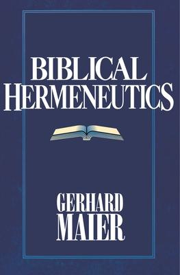 Biblical Hermeneutics - Maier, Gerhard, and Yarbrough, Robert W (Preface by)