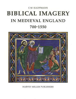 Biblical Imagery in Medieval England 700-1550 (Hmsah) - Kauffmann, Michael