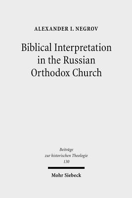 Biblical Interpretation in the Russian Orthodox Church: A Historical and Hermeneutical Perspective - Negrov, Alexander I