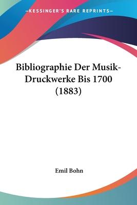 Bibliographie Der Musik-Druckwerke Bis 1700 (1883) - Bohn, Emil