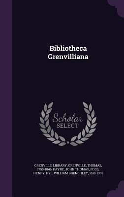 Bibliotheca Grenvilliana - Grenville, Thomas, and Payne, John Thomas, and Grenville Library (Creator)