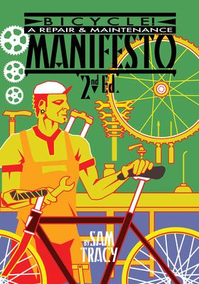 Bicycle!: A Repair & Maintenance Manifesto - Tracy, Sam