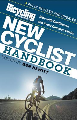 Bicycling Magazine's New Cyclist Handbook: Ride with Confidence and Avoid Common Pitfalls - Hewitt, Ben, and Editors of Bicycling Magazine